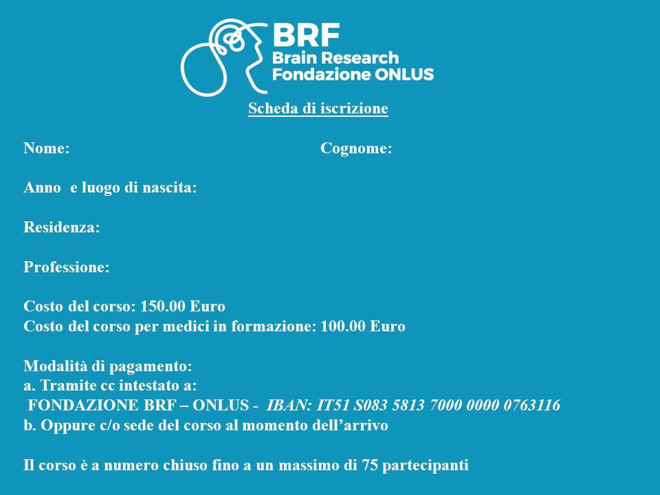Scheda di iscrizione Nome: Cognome: Anno e luogo di nascita: Residenza: Professione: Costo del corso: 150.00 Euro.