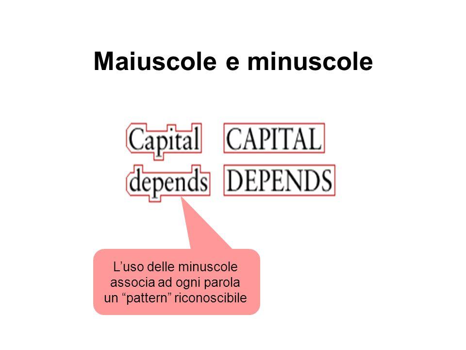 Maiuscole e minuscole L'uso delle minuscole associa ad ogni parola un pattern riconoscibile