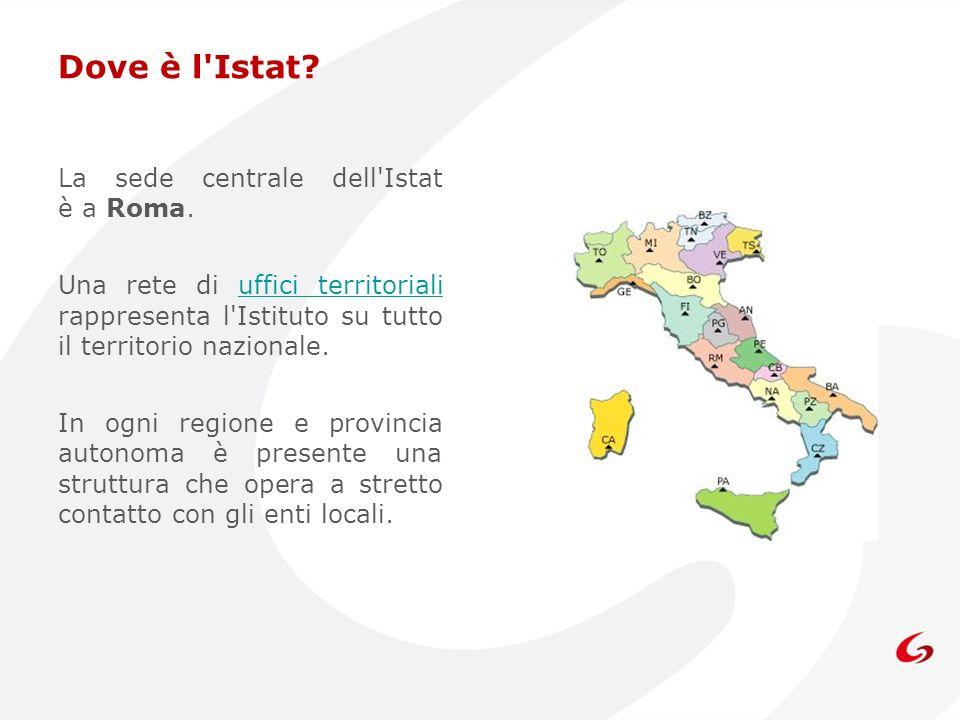 Dove è l Istat La sede centrale dell Istat è a Roma.