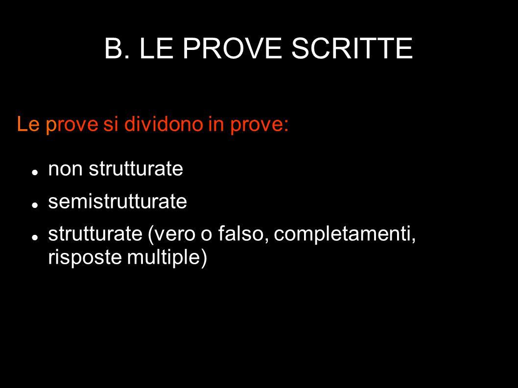 B. LE PROVE SCRITTE Le prove si dividono in prove: non strutturate