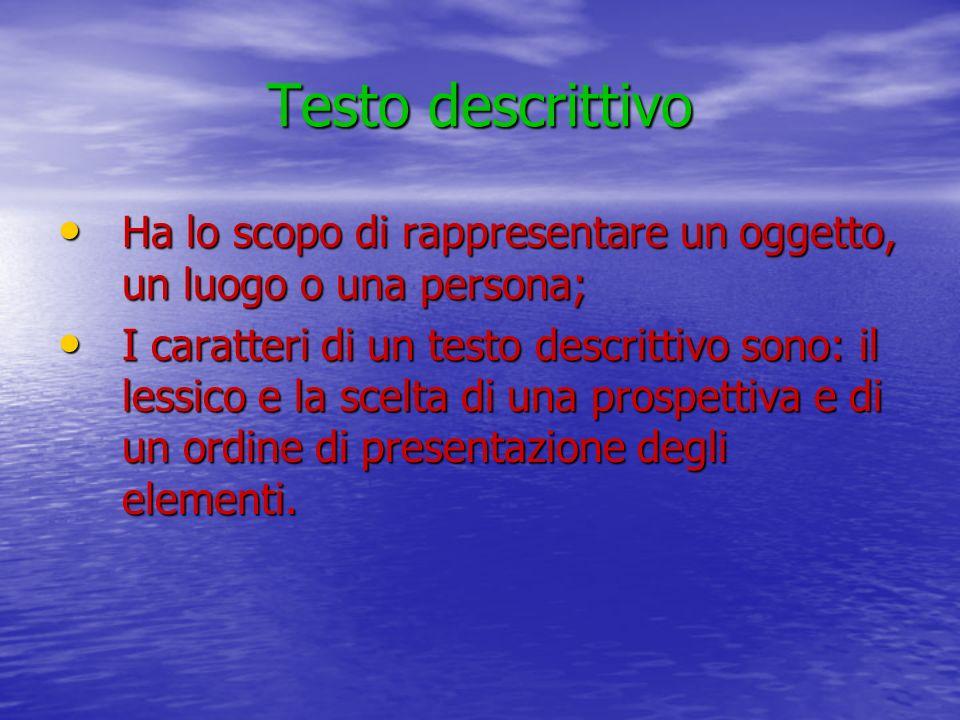 Testo descrittivo Ha lo scopo di rappresentare un oggetto, un luogo o una persona;