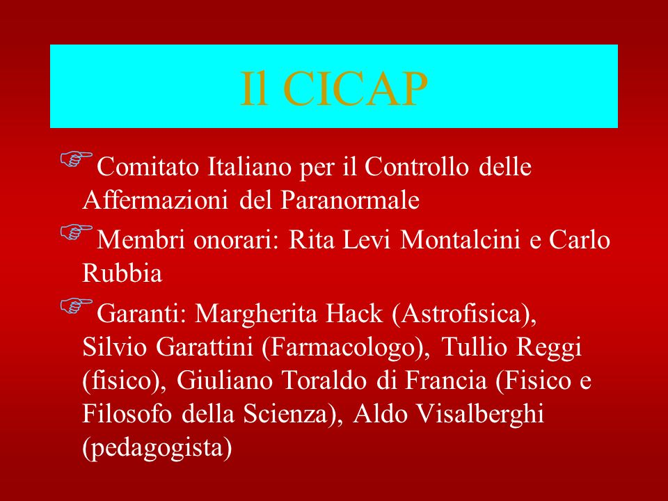 Il CICAP Comitato Italiano per il Controllo delle Affermazioni del Paranormale. Membri onorari: Rita Levi Montalcini e Carlo Rubbia.