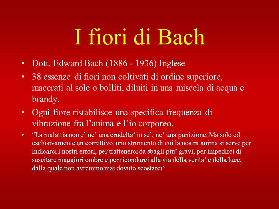I fiori di Bach Dott. Edward Bach (1886 - 1936) Inglese