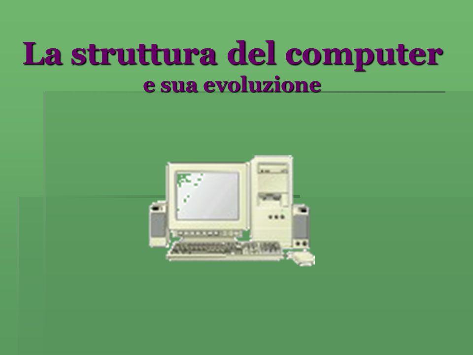 La struttura del computer e sua evoluzione