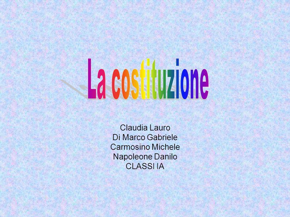 La costituzione Claudia Lauro Di Marco Gabriele Carmosino Michele