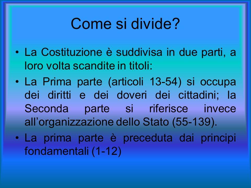 Come si divide La Costituzione è suddivisa in due parti, a loro volta scandite in titoli: