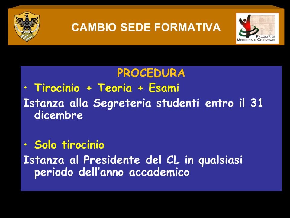 CAMBIO SEDE FORMATIVA PROCEDURA. Tirocinio + Teoria + Esami. Istanza alla Segreteria studenti entro il 31 dicembre.