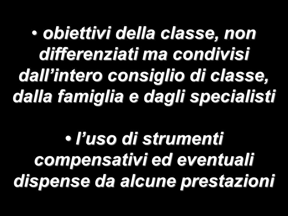 obiettivi della classe, non differenziati ma condivisi dall'intero consiglio di classe, dalla famiglia e dagli specialisti