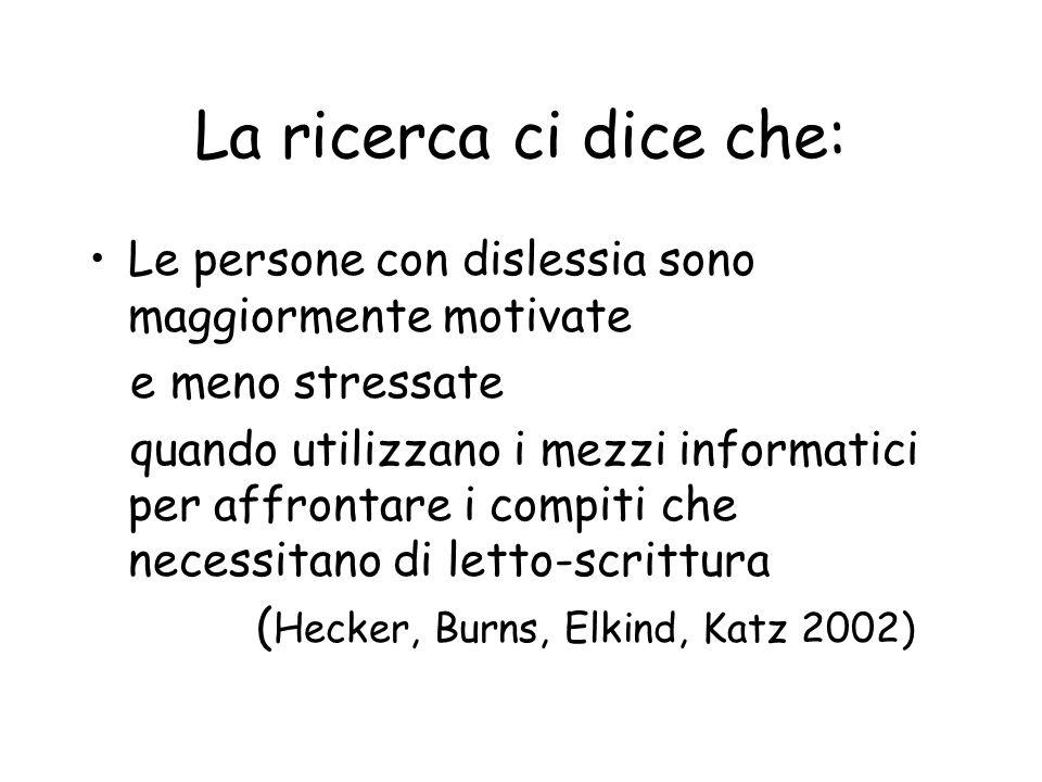 La ricerca ci dice che: Le persone con dislessia sono maggiormente motivate. e meno stressate.