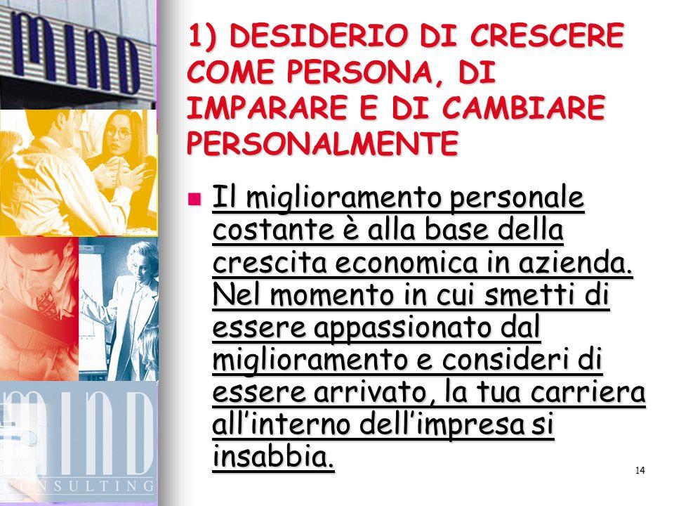 1) DESIDERIO DI CRESCERE COME PERSONA, DI IMPARARE E DI CAMBIARE PERSONALMENTE