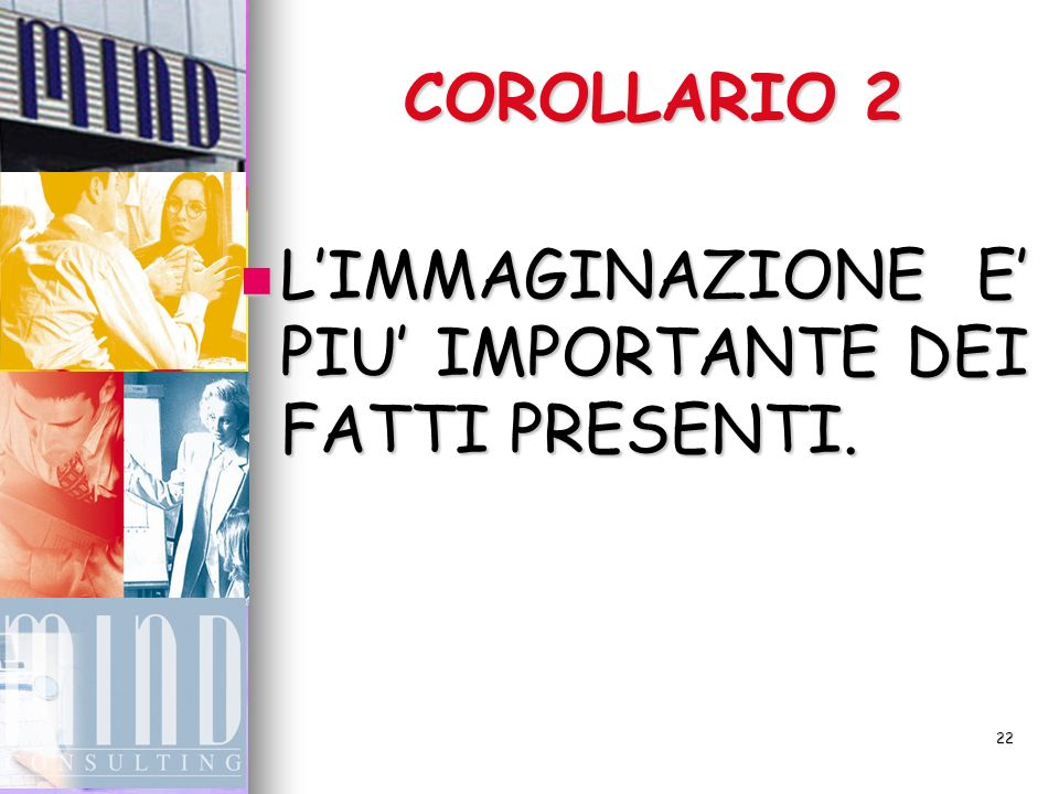 COROLLARIO 2 L'IMMAGINAZIONE E' PIU' IMPORTANTE DEI FATTI PRESENTI.