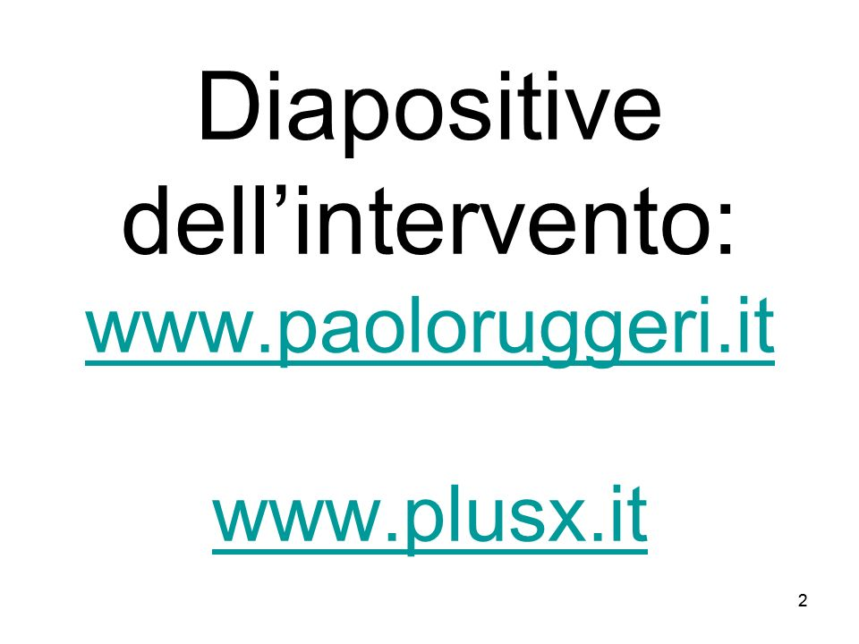 Diapositive dell'intervento: www.paoloruggeri.it www.plusx.it