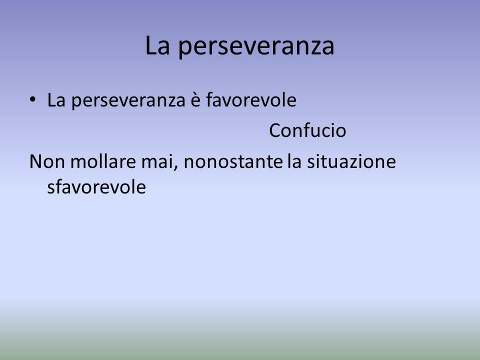 La perseveranza La perseveranza è favorevole Confucio
