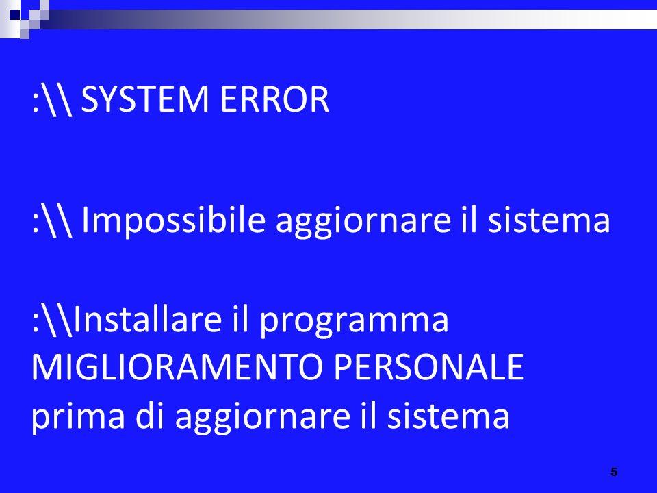 :\\ SYSTEM ERROR :\\ Impossibile aggiornare il sistema. :\\Installare il programma. MIGLIORAMENTO PERSONALE.