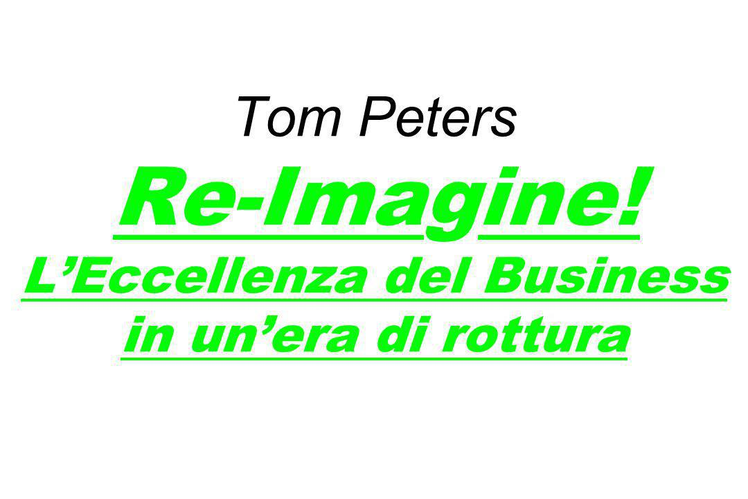 Tom Peters Re-Imagine! L'Eccellenza del Business in un'era di rottura