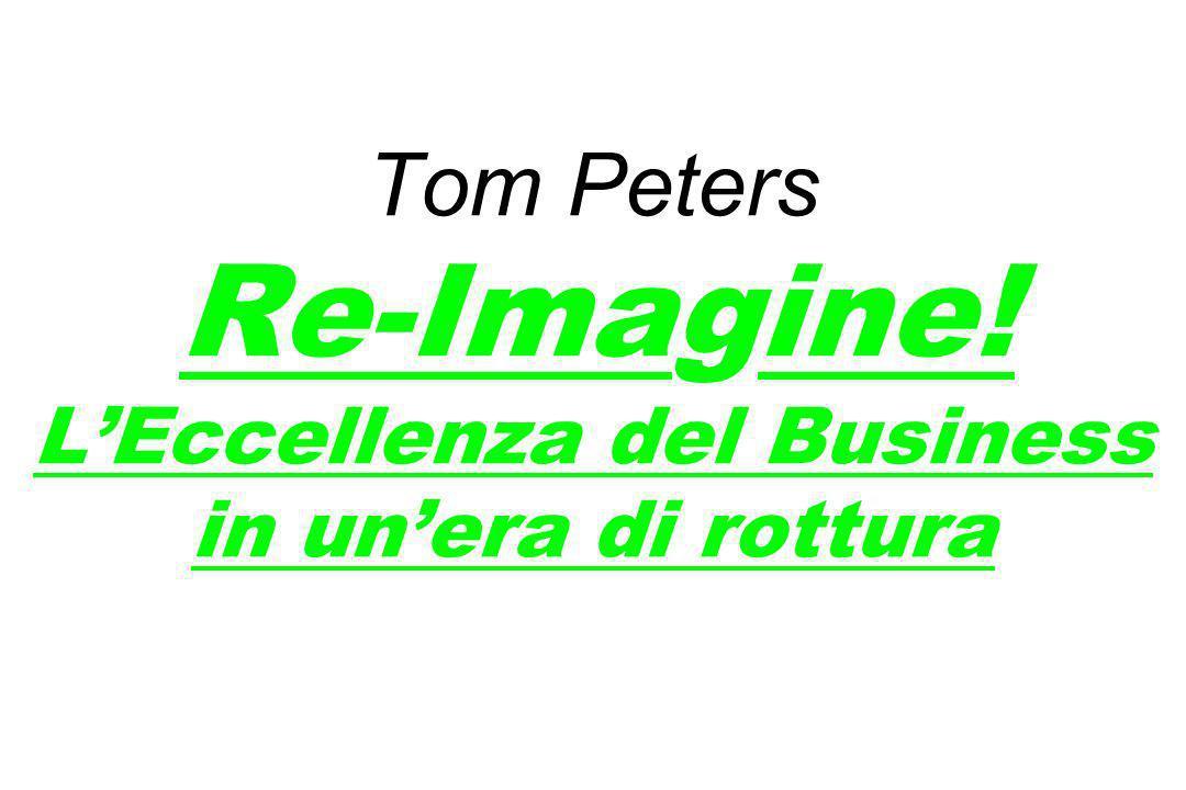 Tom Peters Re-Imagine! L'Eccellenza del Business in un'era di rottura