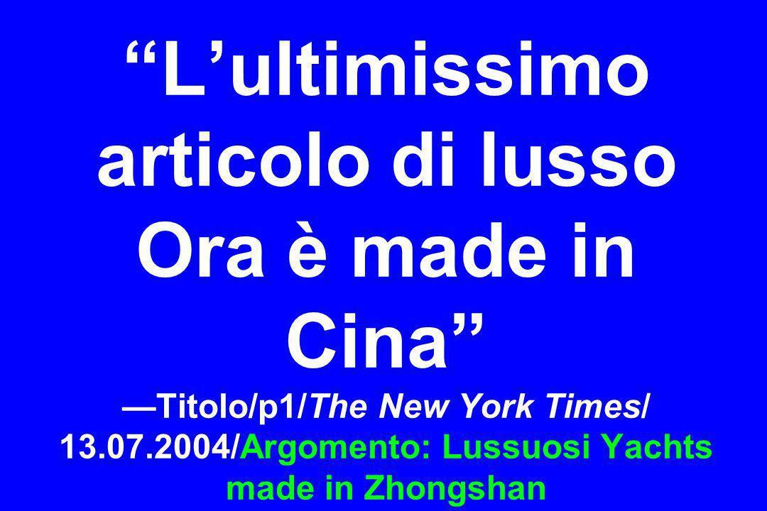 L'ultimissimo articolo di lusso Ora è made in Cina —Titolo/p1/The New York Times/ 13.07.2004/Argomento: Lussuosi Yachts made in Zhongshan