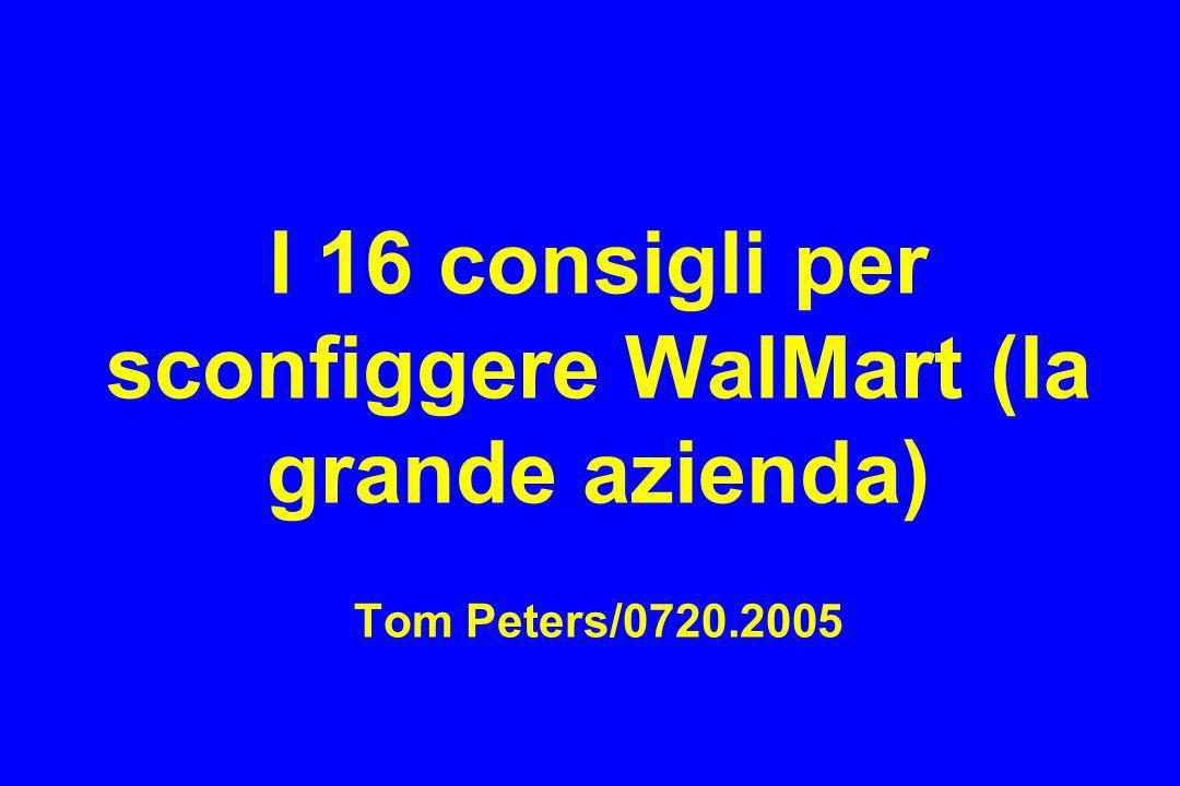I 16 consigli per sconfiggere WalMart (la grande azienda) Tom Peters/0720.2005