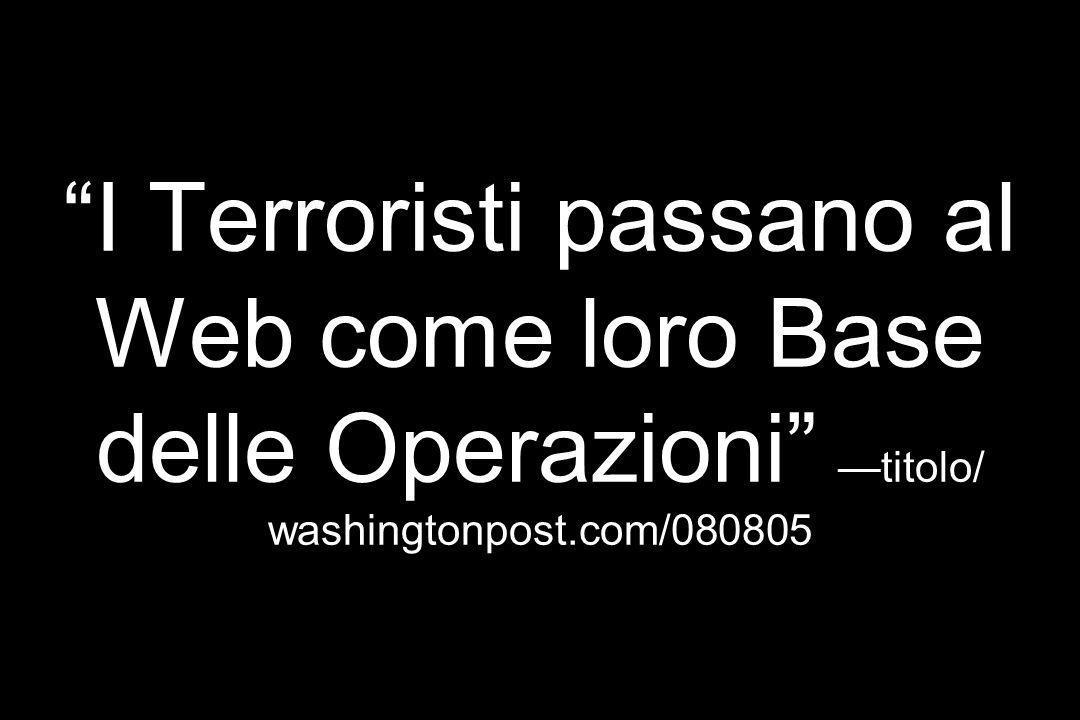 I Terroristi passano al Web come loro Base delle Operazioni —titolo/ washingtonpost.com/080805