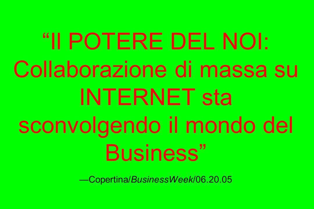 Il POTERE DEL NOI: Collaborazione di massa su INTERNET sta sconvolgendo il mondo del Business —Copertina/BusinessWeek/06.20.05