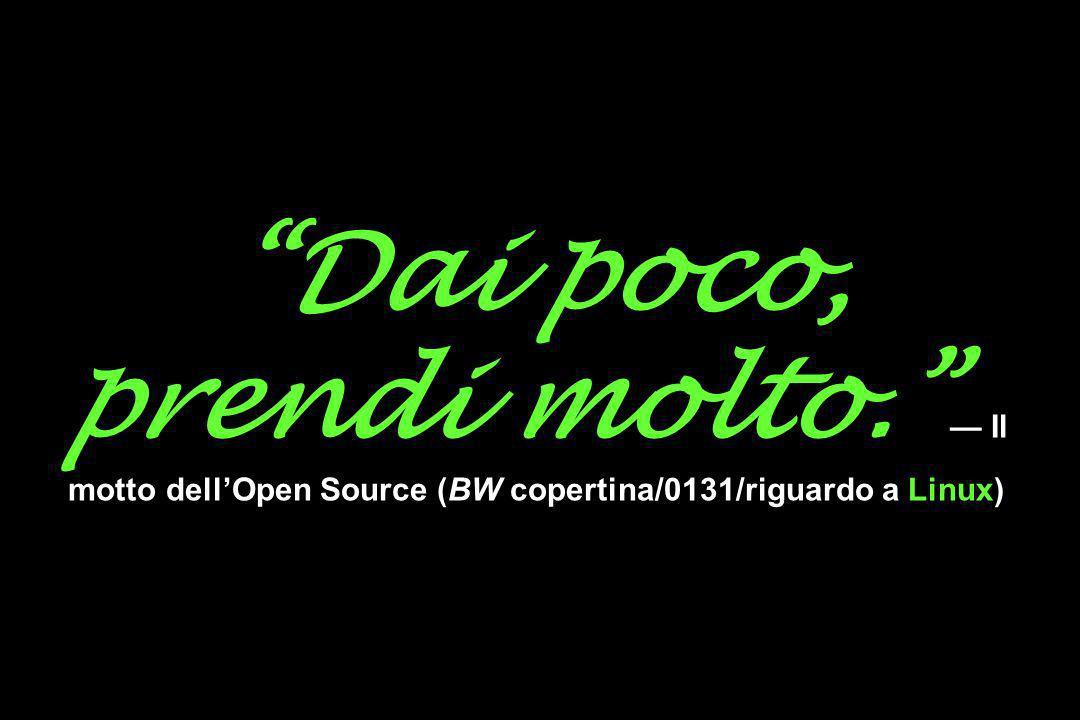 Dai poco, prendi molto. — Il motto dell'Open Source (BW copertina/0131/riguardo a Linux)