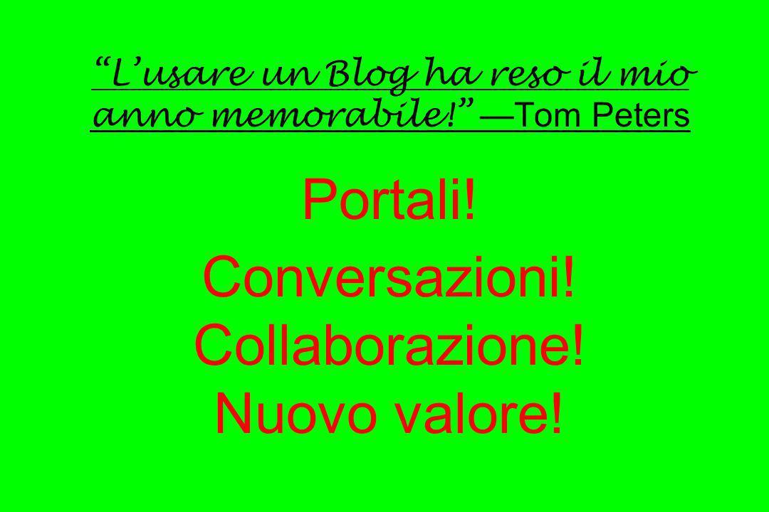 L'usare un Blog ha reso il mio anno memorabile. —Tom Peters Portali