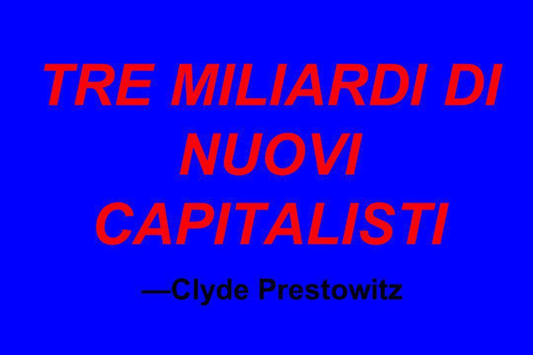 TRE MILIARDI DI NUOVI CAPITALISTI —Clyde Prestowitz