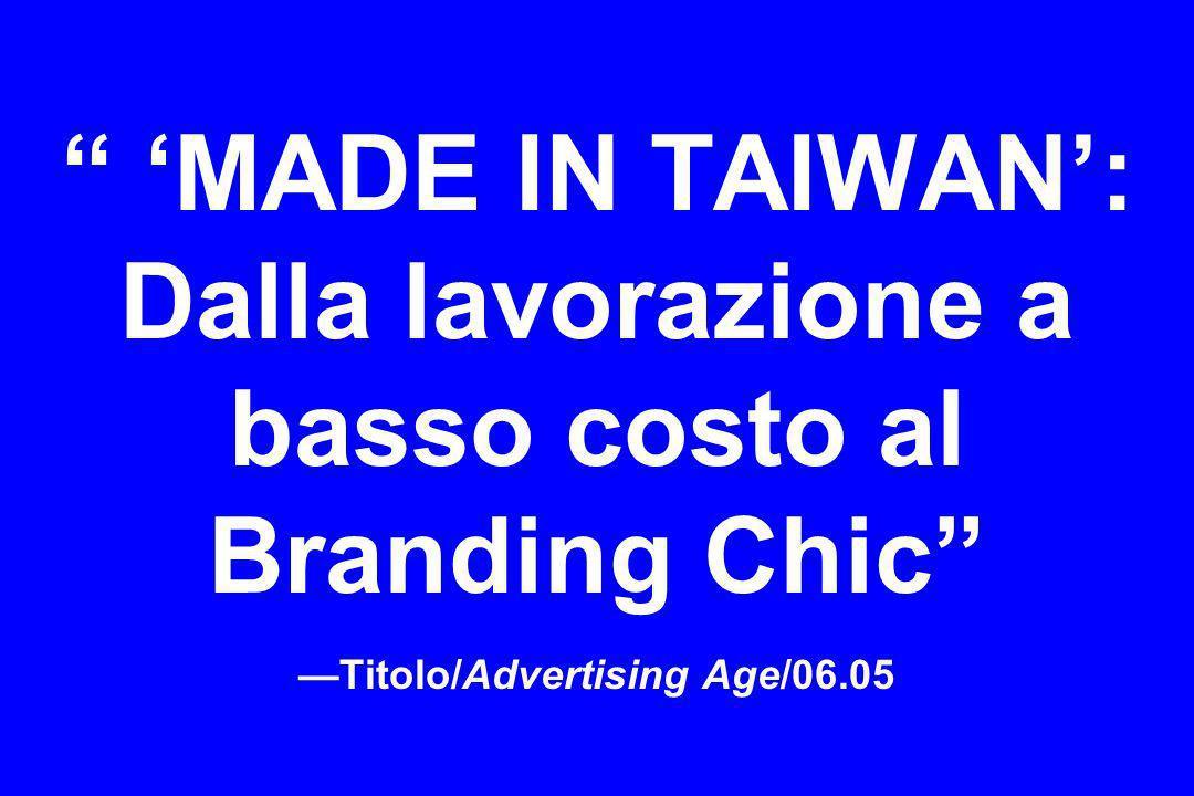 'MADE IN TAIWAN': Dalla lavorazione a basso costo al Branding Chic —Titolo/Advertising Age/06.05