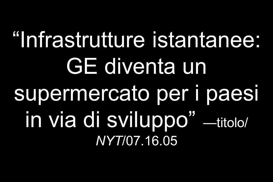 Infrastrutture istantanee: GE diventa un supermercato per i paesi in via di sviluppo —titolo/ NYT/07.16.05