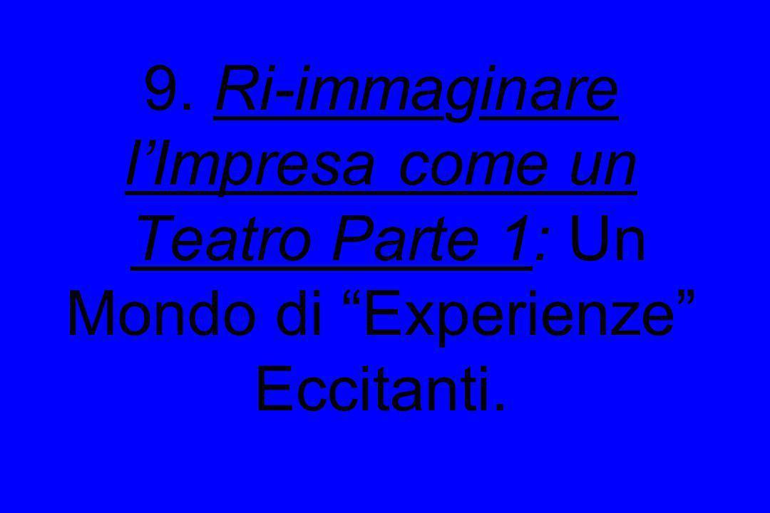 9. Ri-immaginare l'Impresa come un Teatro Parte 1: Un Mondo di Experienze Eccitanti.