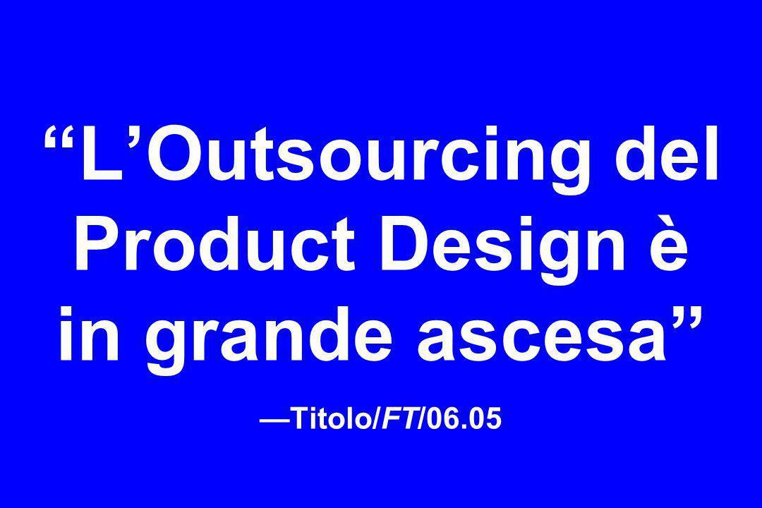 L'Outsourcing del Product Design è in grande ascesa —Titolo/FT/06.05