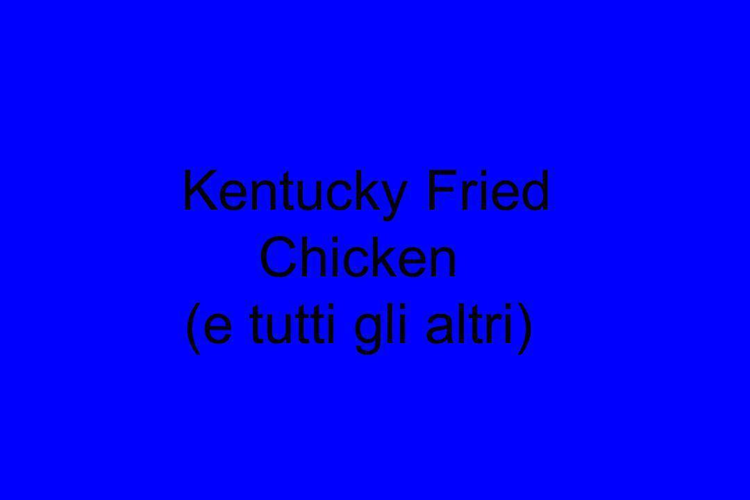 Kentucky Fried Chicken (e tutti gli altri)