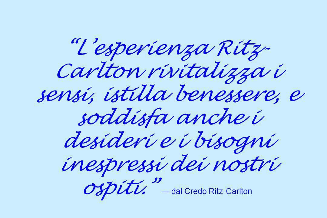 L'esperienza Ritz-Carlton rivitalizza i sensi, istilla benessere, e soddisfa anche i desideri e i bisogni inespressi dei nostri ospiti. — dal Credo Ritz-Carlton