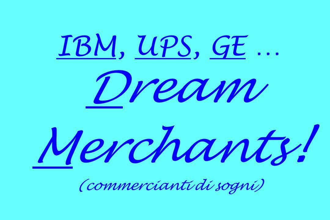 IBM, UPS, GE … Dream Merchants! (commercianti di sogni)