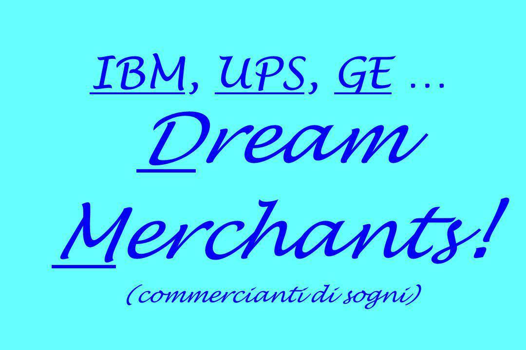 IBM, UPS, GE … Dream Merchants! (commercianti di sogni)