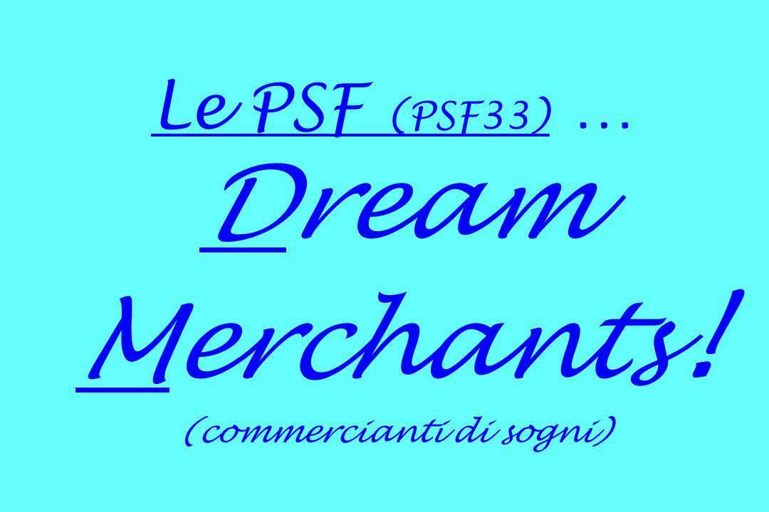 Le PSF (PSF33) … Dream Merchants! (commercianti di sogni)