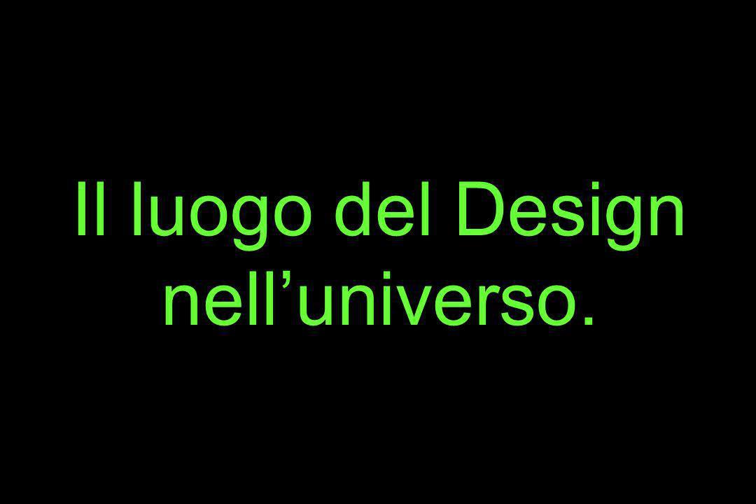 Il luogo del Design nell'universo.