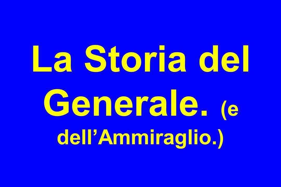 La Storia del Generale. (e dell'Ammiraglio.)