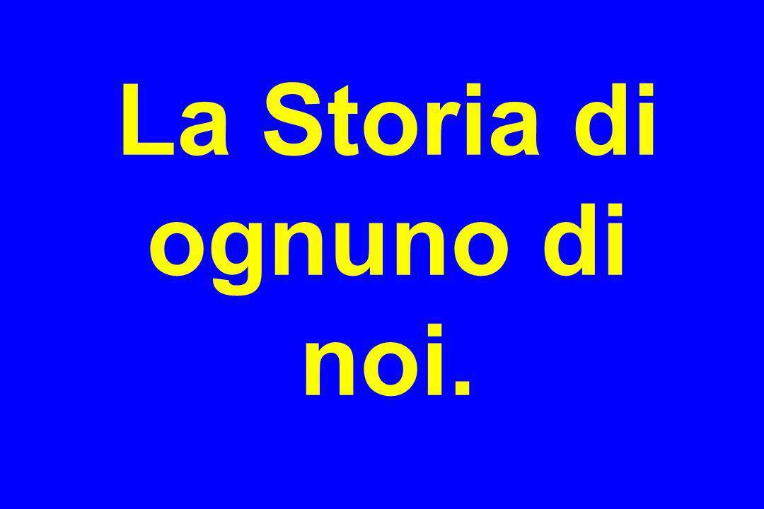 La Storia di ognuno di noi.