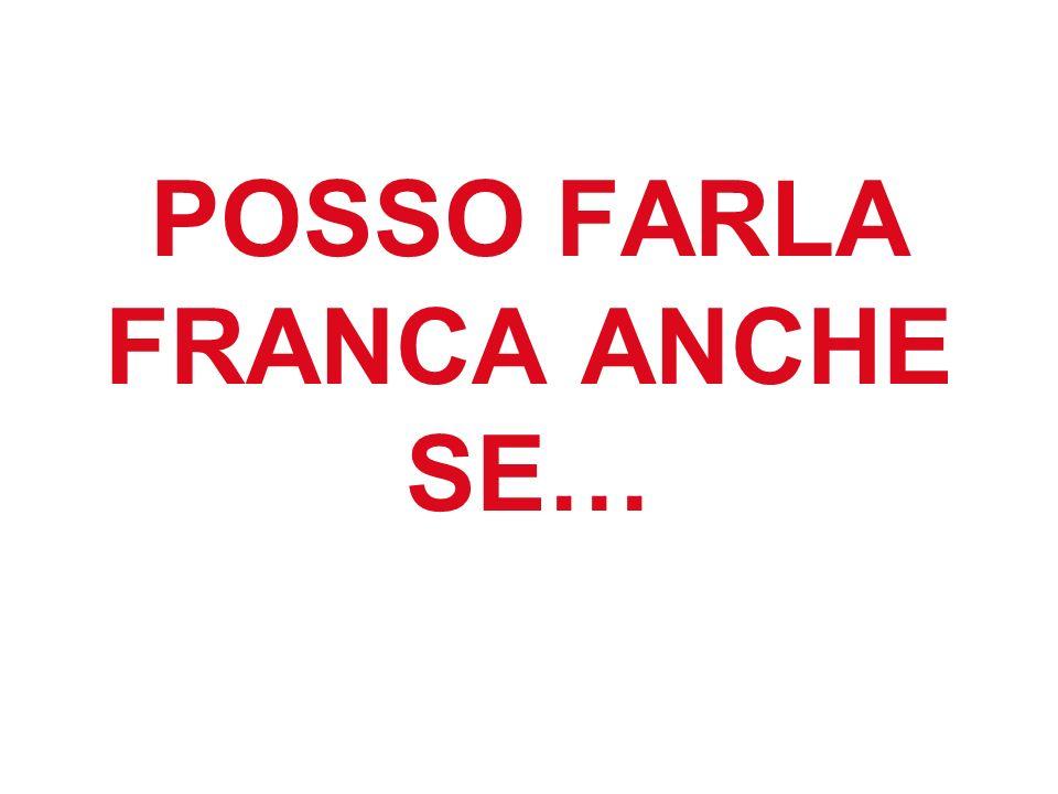 POSSO FARLA FRANCA ANCHE SE…