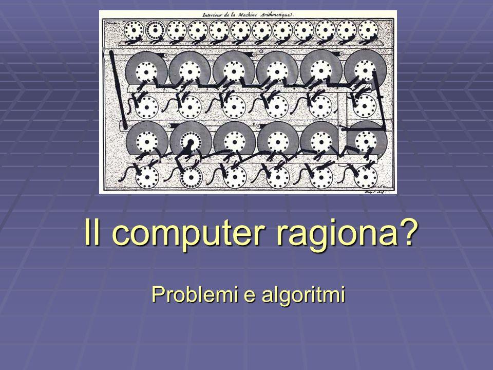 Il computer ragiona Problemi e algoritmi