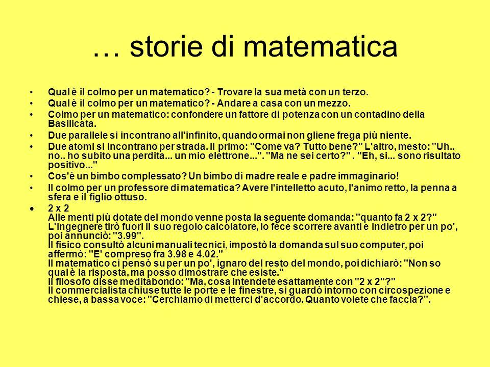 … storie di matematica Qual è il colmo per un matematico - Trovare la sua metà con un terzo.