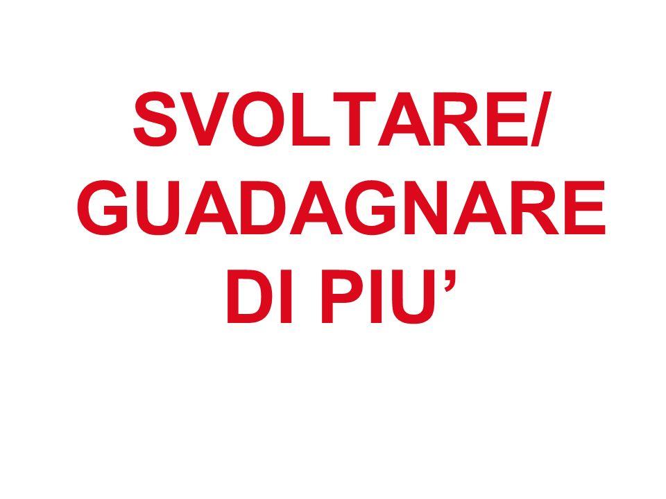 SVOLTARE/ GUADAGNARE DI PIU'