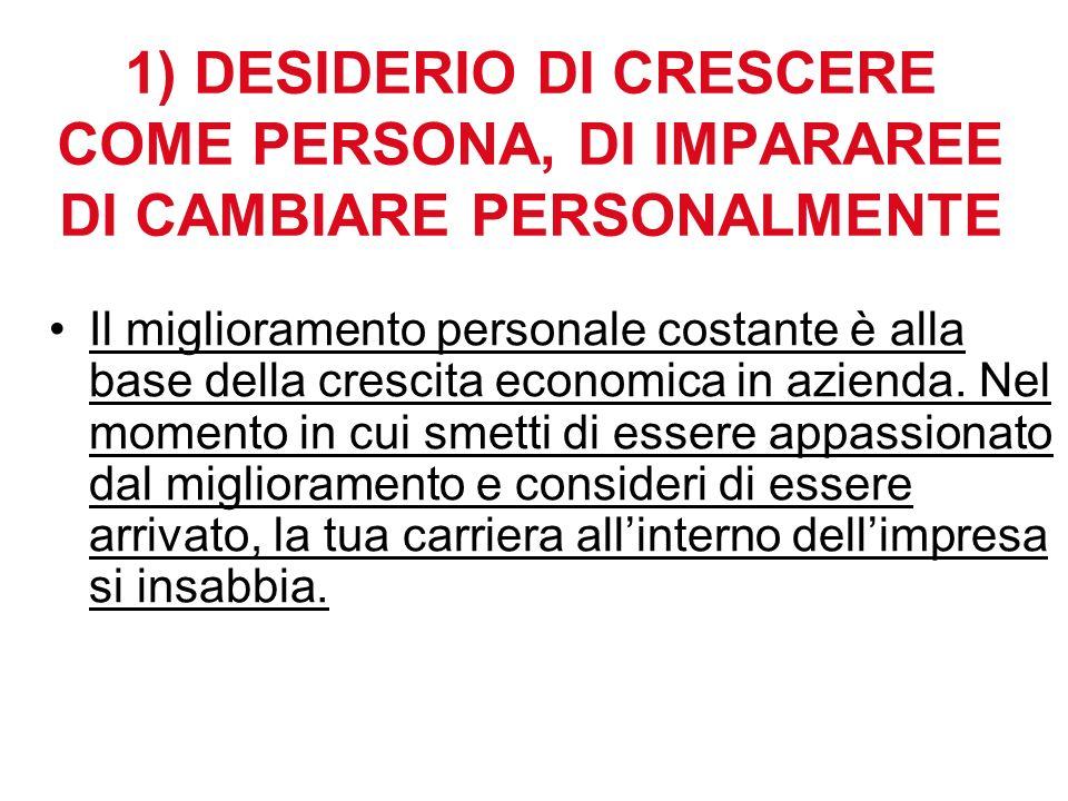 1) DESIDERIO DI CRESCERE COME PERSONA, DI IMPARAREE DI CAMBIARE PERSONALMENTE