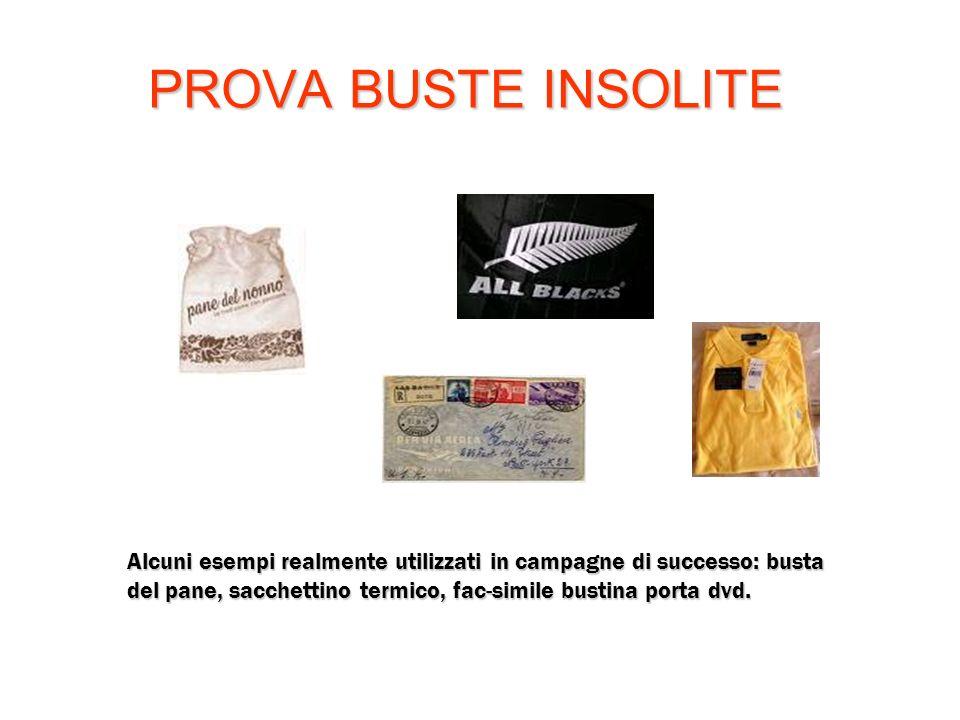 PROVA BUSTE INSOLITEAlcuni esempi realmente utilizzati in campagne di successo: busta del pane, sacchettino termico, fac-simile bustina porta dvd.