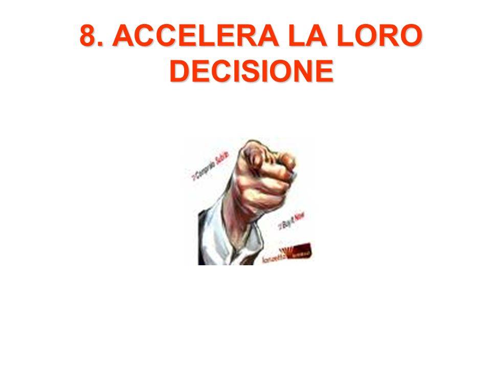 8. ACCELERA LA LORO DECISIONE