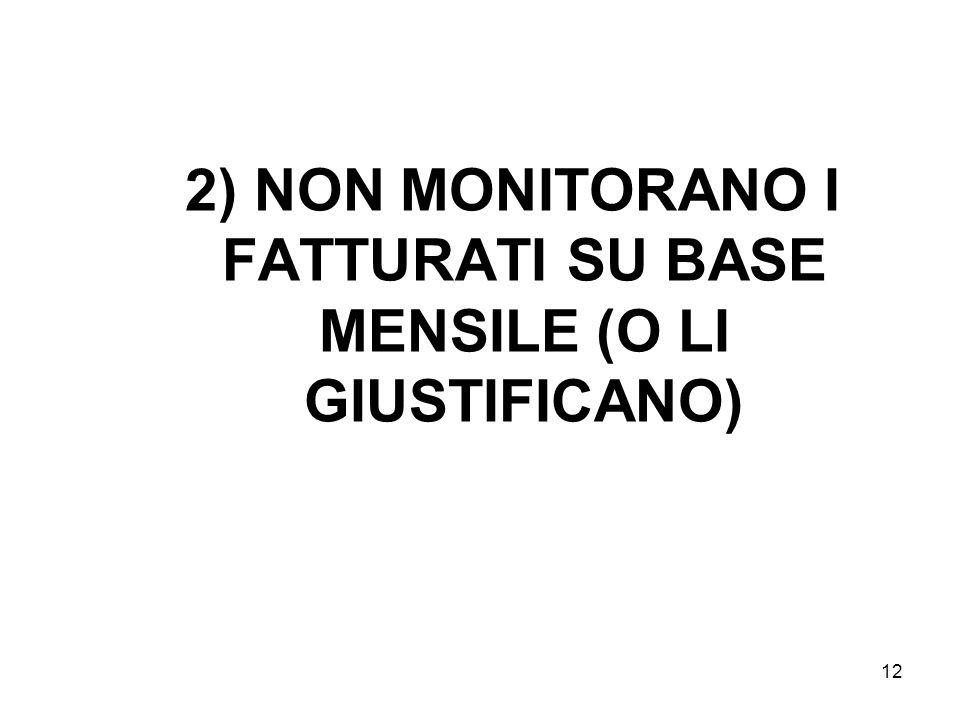 2) NON MONITORANO I FATTURATI SU BASE MENSILE (O LI GIUSTIFICANO)