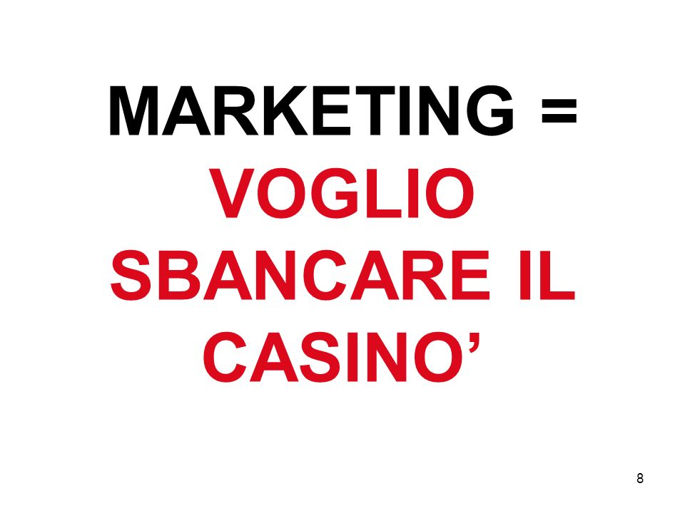 MARKETING = VOGLIO SBANCARE IL CASINO'