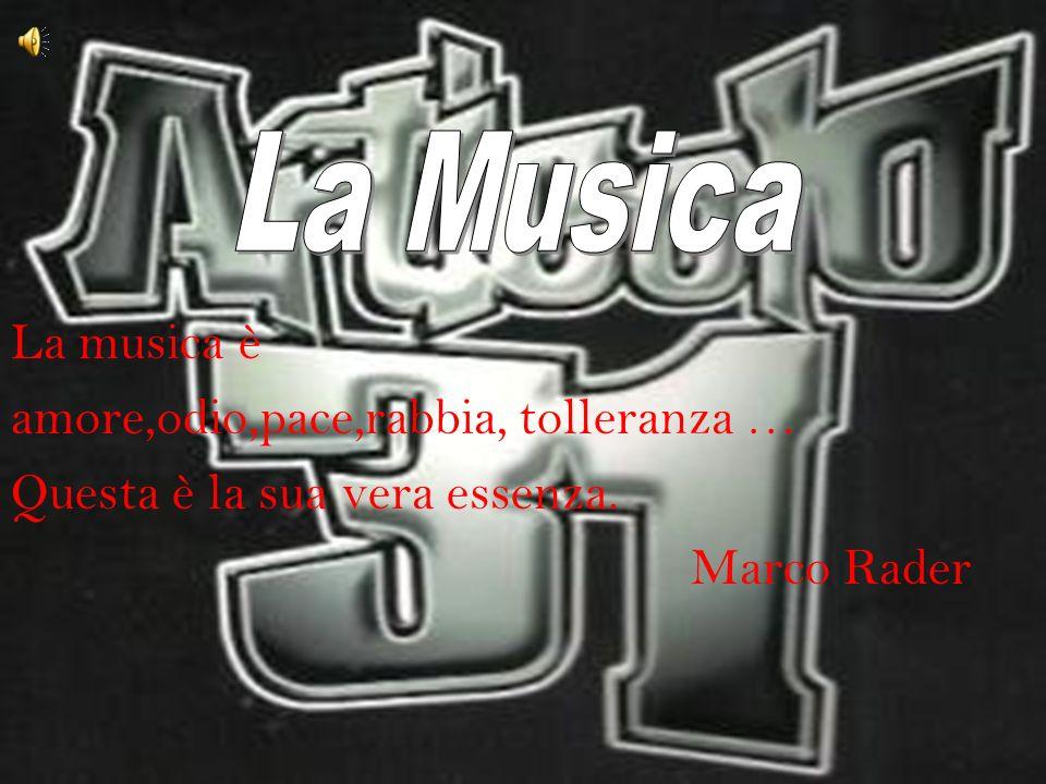 La Musica La musica è. amore,odio,pace,rabbia, tolleranza … Questa è la sua vera essenza.
