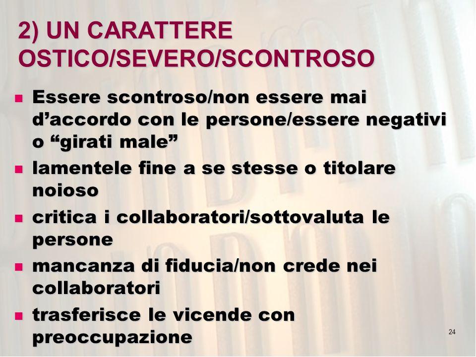 2) UN CARATTERE OSTICO/SEVERO/SCONTROSO